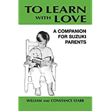 To Learn With Love: A Companion for Suzuki Parents by Starr, Constance, Starr, William (1983) Paperback