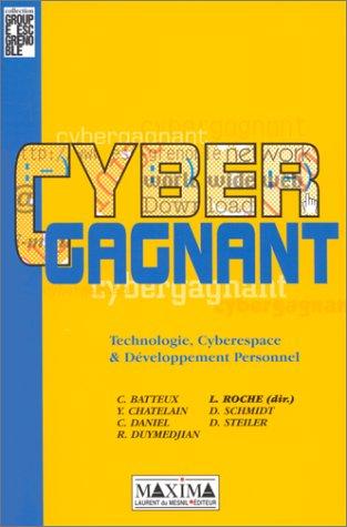 Cybergagnant. Technologie, cyberespace et développement personnel par Collectif, Loïck Roche