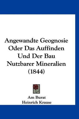 Angewandte Geognosie Oder Das Auffinden Und Der Bau Nutzbarer Mineralien (1844)