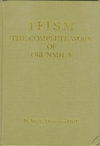 Ifism: v.1: The Complete Works of Orunmila: Vol 1 (Ifism, the Complete Works of Orunmila , Vol 1) por C.Osamaro Ibie