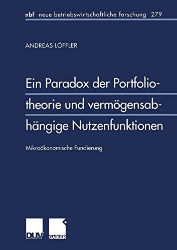 Ein Paradox der Portfoliotheorie und vermögensabhängige Nutzenfunktion. Mikroökonomische Fundierung (neue betriebswirtschaftliche forschung (nbf) (279), Band 279)