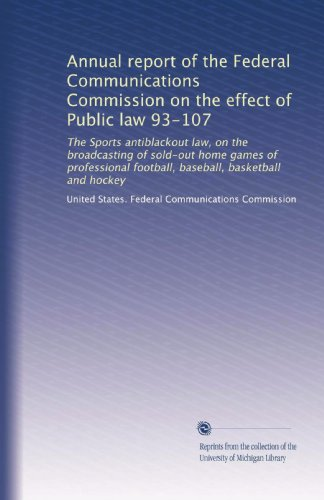 annual-report-of-the-federal-communications-commission-on-the-effect-of-public-law-93-107-the-sports-antiblackout-law-on-the-broadcasting-of-football-baseball-basketball-and-hockey