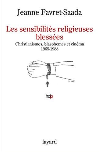 Les sensibilités religieuses blessées: Christianismes, blasphèmes et cinéma. 1965-1988