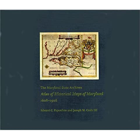 The Maryland State Archives Atlas of Historical Maps of Maryland, 1608-1908