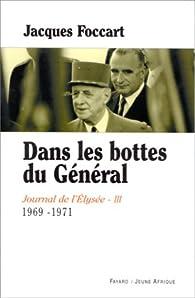 Journal de l'Elysée. Tome 3 : Dans les bottes du Général, 1969 - 1971 par Jacques Foccart