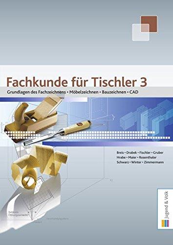 Fachkunde für Tischler / Fachkunde für Tischler 3: Grundlagen des Fachzeichnens, Möbelzeichnen, Bauzeichnen, CAD