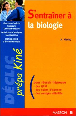 S'entraîner à la biologie : Concours masseurs-kinésithérapeutes, techniciens d'analyses biomédicales, manipulateurs d'électroradiologie