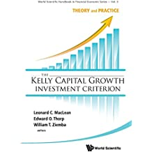 The Kelly Capital Growth Investment Criterion: Theory and Practice (World Scientific Handbook in Financial Economic)