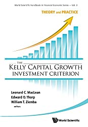 Kelly Capital Growth Investment Criterion, The: Theory And Practice: Theory and Practice (World Scientific Handbook in Financial Economics, Band 3)