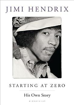 Starting At Zero: His Own Story von [Hendrix, Jimi]