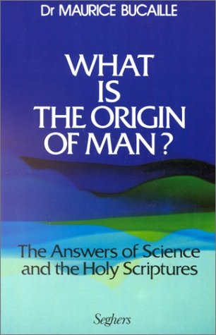 What Is The Origin Of Man ? par Maurice Bucaille