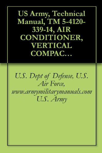 US Army, Technical Manual, TM 5-4120-339-14, AIR CONDITIONER, VERTICAL COMPACT; 9,000 208 V, 3 PHASE, 50/60 HZ (TIERNEY MODEL TM9KV-208-3-60), (NSN 4120-01-091-9672), ... military manuals (English Edition) 9000 Mobile