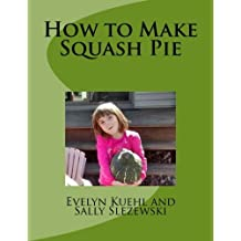 How to Make Squash Pie by Evelyn Kuehl (2016-01-04)