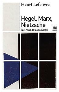 Hegel, Marx, Nietzsche par Henri Lefebvre