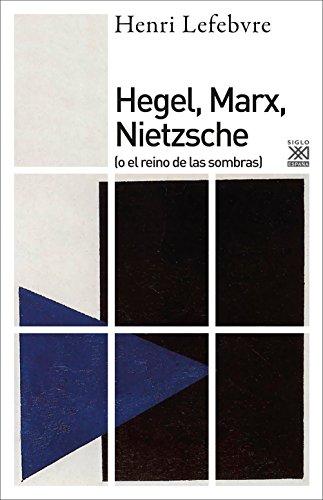 Hegel, Marx, Nietzsche (Siglo XXI de España General) por Henri Lefebvre