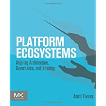 Platform Ecosystems: Aligning Architecture, Governance, and Strategy