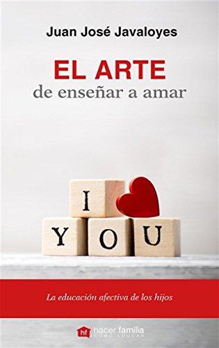 El arte de enseñar a amar por Juan José Javaloyes Soto