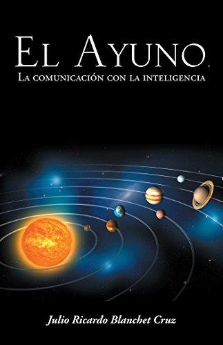 El Ayuno, La Comunicación Con La Inteligencia por Julio Ricardo Blanchet Cruz
