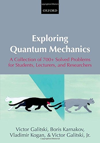 Exploring Quantum Mechanics: A Collection of 700+ Solved Problems for Students, Lecturers, and Researchers by Victor Galitski (2013-02-28)