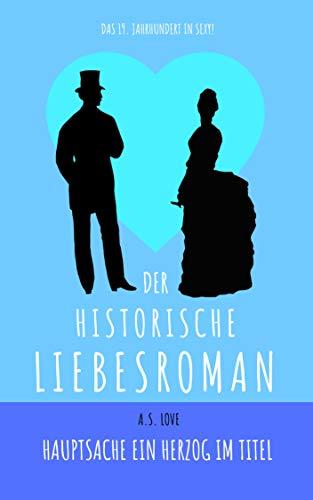 Der historische Liebesroman: Hauptsache ein Herzog im Titel (Der Roman 3)