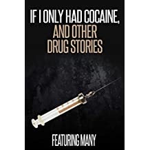If I Only Had Cocaine, and Other Drug Stories