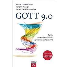 Gott 9.0: Wohin unsere Gesellschaft spirituell wachsen wird by Marion K??stenmacher (2010-10-25)