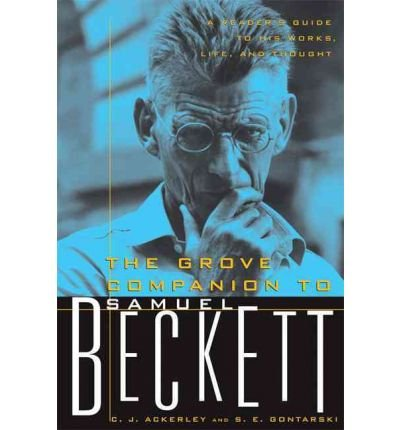 [(The Grove Companion to Samuel Beckett: A Reader's Guide to His Works, Life, and Thought )] [Author: C J Ackerley] [Feb-2004]