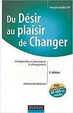 Du désir au plaisir de changer - Comprendre et provoquer le changement de Françoise Kourilsky
