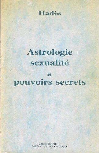 Astrologie, sexualité et pouvoirs secrets ou l'Éveil et la maîtrise du soi