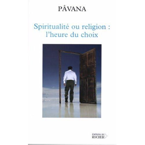 Spiritualité ou religion : l'heure du choix : Défis pour une planète réconciliée