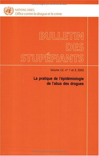 Bulletin Des Stupefiants: La Pratique De L'epidémiologie De L'abus Des Drogues (SERIES BULLETIN ON NARCOTICS 2003)
