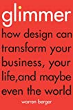 Glimmer: How design can transform your business, your life, and maybe even the world by Warren Berger (2010-01-07)