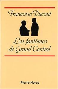 Les fantômes de Grand Central par Françoise Ducout