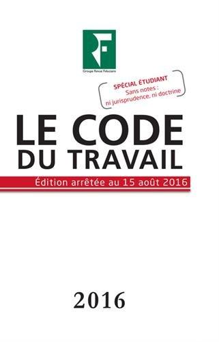 Le Code du Travail 2016: Edition arretée au JO du 15 septembre 2016 - Spécial étudiants sans notes: ni jurisprudence, ni doctrine