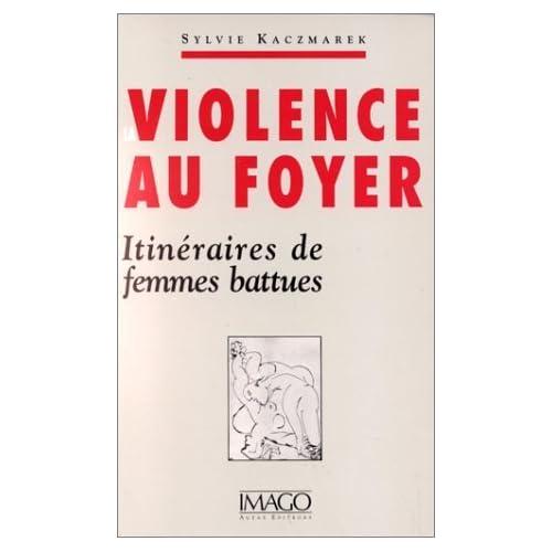 LA VIOLENCE AU FOYER. Itinéraires de femmes battues de Sylvie Kaczmarek (1 avril 1990) Broché
