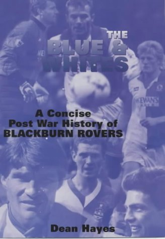 The Blue and Whites: A Concise Post War History of Blackburn Rovers -