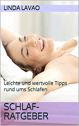 Schlaf-Ratgeber: leichte und wertvolle Tipps rund ums Schlafen -