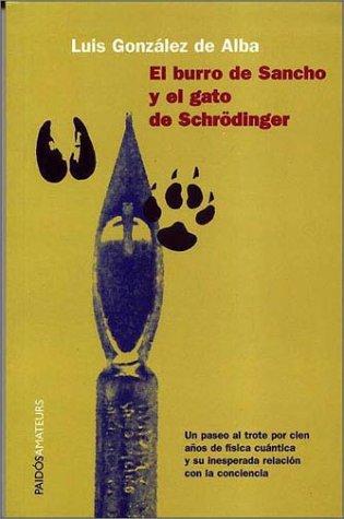 El Burro de Sancho y El Gato de Schrodinger: Un Paseo Al Trote Por Cien A~nos de Fisica Cuantica y Su Inesperada Relacion Con La Conciencia (Paidos Amateurs) por Luis Gonzalez de Alba