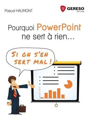 Pourquoi PowerPoint ne sert à rien... Si on s'en sert mal ! par Pascal Haumont