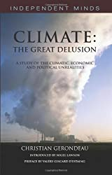 Climate: The Great Delusion: A Study of the Climatic, Economic and Political Unrealities