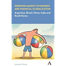Emerging Market Economies and Financial Globalization: Argentina, Brazil, China, India and South Korea (Anthem Frontiers of Global Political Economy)