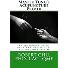 Master Tung's Acupuncture Primer: An introduction to the Master Tung Acupuncture system