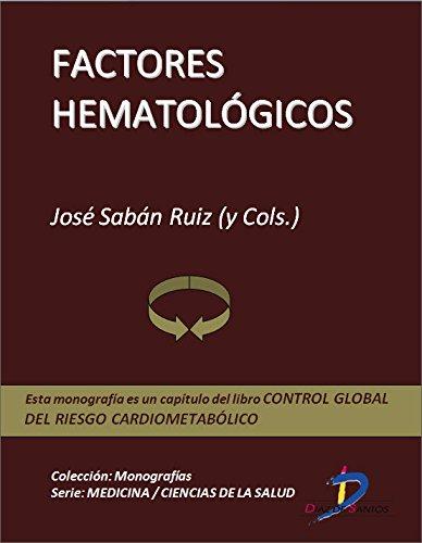 Factores hematológicos (Capítulo del libro Control global del riesgo cardiometabólico ): 1 por José Sabán Ruiz