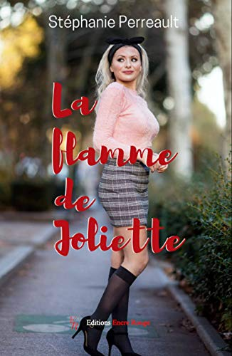 La flamme de Joliette: roman (ENC.ROMANS) (French Edition)