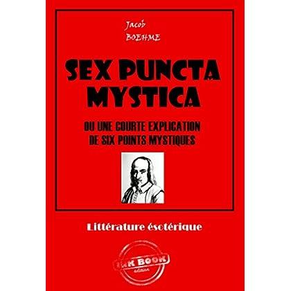 Sex Puncta Mystica: édition intégrale (Littérature ésotérique)