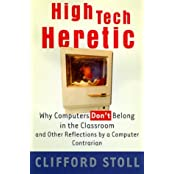 High Tech Heretic: Why Computers Don't Belong in the Classroom and Other Reflections by a Computer Contrarian by Clifford Stoll (1999-10-19)