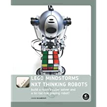 LEGO MINDSTORMS NXT Thinking Robots: Build a Rubik's Cube Solver and a Tic-Tac-Toe Playing Robot! by Daniele Benedettelli (2009-12-25)