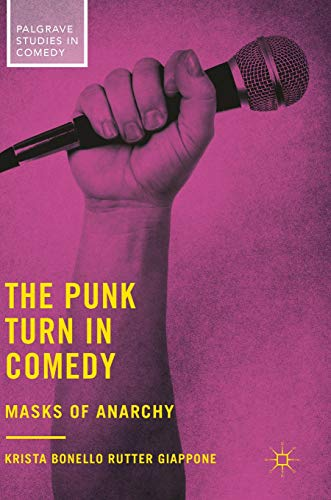 The Punk Turn in Comedy: Masks of Anarchy (Palgrave Studies in Comedy)