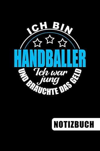 Ich bin Handballer - Ich war jung und brauchte das Geld: Geschenke für Handballer: blanko Notizbuch | Journal | To Do Liste für Handballer und ... viel Platz für Notizen - Tolle Geschenkidee
