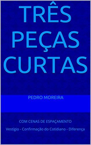 TRêS PEÇAS CURTAS: COM CENAS DE ESPAÇAMENTO  Vestígio - Confirmação do Cotidiano - Diferença (Spanish Edition)